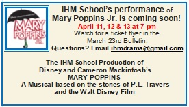 IHM School's performance of Mary Poppins Jr.   APRIL 11,12 & 13 7PM